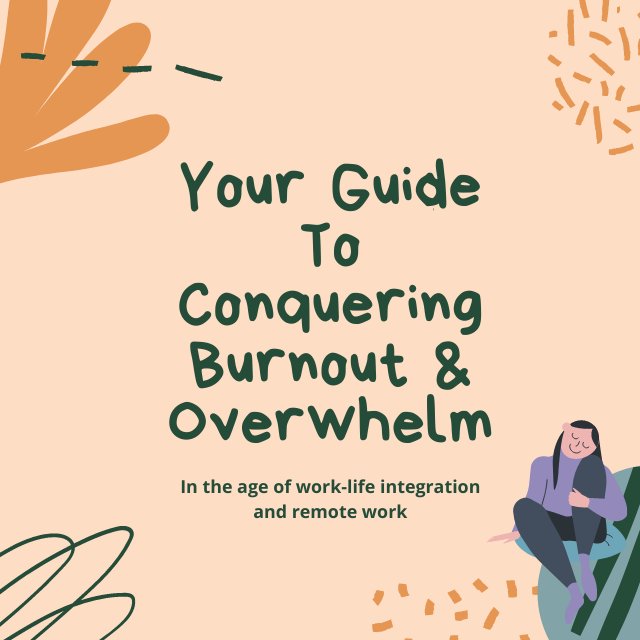 Your Guide To Conquering Burnout & Eliminating Overwhelm